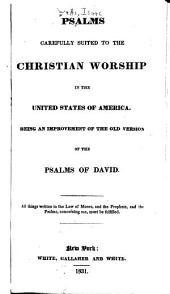 Psalms Carefully Suited to the Christian Worship in the United States of America: Being an Improvement of the Old Versions of the Psalms of David