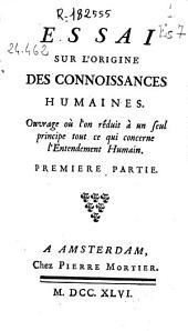 Essai sur l'origine des connoissances humaines ... premiere partie