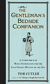 The Gentleman's Bedside Companion: A Compendium of Manly Information for the Last Fifteen Minutes of the Day