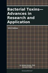 Bacterial Toxins—Advances in Research and Application: 2013 Edition