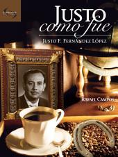 Justo como fue. Justo F. Fernández López
