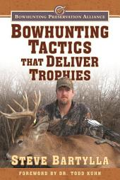 Bowhunting Tactics That Deliver Trophies: A Guide to Finding and Taking Monster Whitetail Bucks