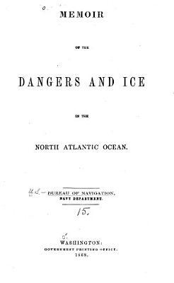 Memoir of the Dangers and Ice in the North Atlantic Ocean