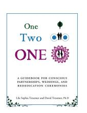 One-Two-One: A Guidebook for Conscious Partnerships, Weddings, and Rededication Ceremonies