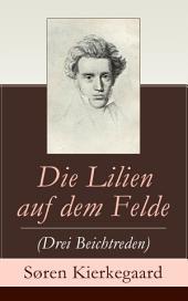 Die Lilien auf dem Felde (Drei Beichtreden) - Vollständige deutsche Ausgabe