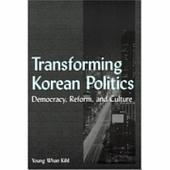 Transforming Korean Politics: Democracy, Reform, and Culture