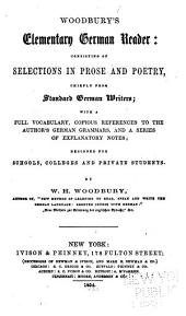 Woodbury's Elementary German Reader: Consisting of Selections in Prose and Poetry, Chiefly from Standard German Writers; with a Full Vocabulary, Copious References to the Author's German Grammars, and a Series of Explanatory Notes; Designed for Schools, Colleges and Private Students