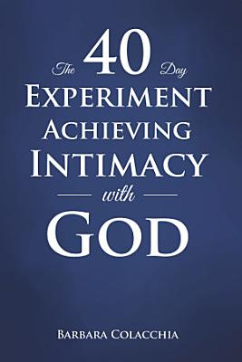 The 40 Day Experiment Achieving Intimacy with God