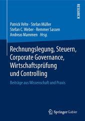 Rechnungslegung, Steuern, Corporate Governance, Wirtschaftsprüfung und Controlling: Beiträge aus Wissenschaft und Praxis