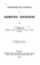 Géométrie de position: ou, Géométrie supérieure, Première partie, Volume1