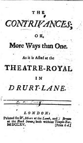 The Contrivances; Or, More Ways Than One. As it is Acted at the Theatre-Royal in Drury-Lane. [By Henry Carey.]