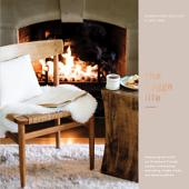 The Hygge Life: Embracing the Nordic Art of Coziness Through Recipes, Entertaining, Decorating, Simple Rituals, and Family Traditions