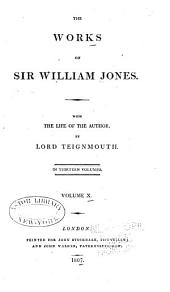 The Works of Sir William Jones: With the Life of the Author by Lord Teignmouth. In Thirteen Volumes, Volume 10