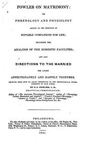 Fowler on matrimony: or, Phrenology and physiology, applied to the selectionof suitable companions for life