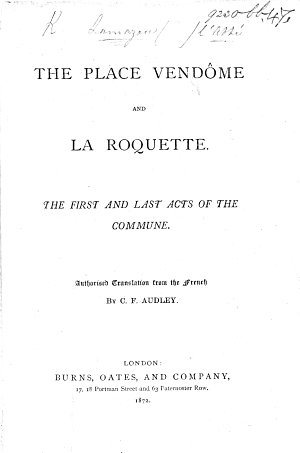 The Place Vend  me and La Roquette  The First and Last Acts of the Commune  Authorised Translation from the French by C  F  Audley