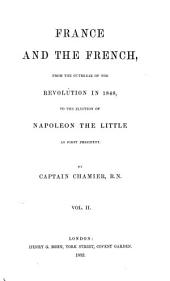 France and the French: From the Outbreak of the Revolution in 1848, to the Election of Napoleon the Little as First President, Volume 2