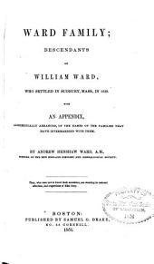 Ward Family; Descendants of William Ward: Who Settled in Sudbury, Mass., in 1639