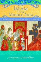 Islam in the Middle Ages: The Origins and Shaping of Classical Islamic Civilization: The Origins and Shaping of Classical Islamic Civilization