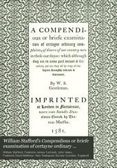 "William Stafford's Compendious Or Briefe Examination of Certayne Ordinary Complaints of Diuers of Our Countrymen in These Our Dayes, A.D. 1581: (otherwise Calld ""A Briefe Conceipt of English Pollicy."")"