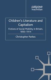 Children's Literature and Capitalism: Fictions of Social Mobility in Britain, 1850-1914