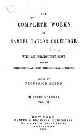 The complete works of Samuel Taylor Coleridge: With an introductory essay upon his philosophical and theological opinions, Volume 3