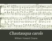 Chautauqua Carols: A Collection of Favorite Songs Suitable for All Sunday School Services