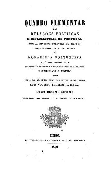 Quadro elementar das Rela    es Politicas e Diplomaticas de Portugal com as diversas potencias do mundo desde o principio da monarchia portugueza at   aos nossos dias PDF