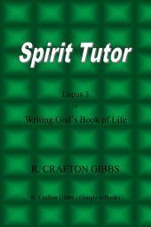Spirit Tutor: Logos 3, of Writing God's Book of Life