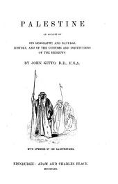 Palestine: An account of its geography and natural history, and of the customs and institutions of the Hebrews. With upwards of 100 illustrations