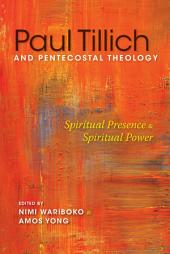 Paul Tillich and Pentecostal Theology: Spiritual Presence and Spiritual Power
