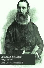 American Lutheran Biographies, Or, Historical Notices of Over Three Hundred and Fifty Leading Men of the American Lutheran Church, from Its Establishment to the Year 1890