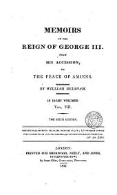 Memoirs of the reign of George III.: from his accession, to the peace of Amiens, Volume 7