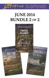 Love Inspired Suspense June 2014 - Bundle 2 of 2: Forced Alliance\Out for Justice\No Place to Run
