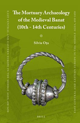 The Mortuary Archaeology of the Medieval Banat  10th 14th Centuries  PDF