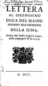 Lettera al serenissimo duca del Maine, intorno alle ceremonie della Cina. Scritta dal padre Luigi le Comte, della Compagnia di Giesù: Volume 4