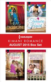 Harlequin Kimani Romance August 2015 Box Set: Heat of Passion\Stay with Me Forever\Treasure My Heart\Protecting the Heiress