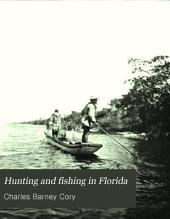 Hunting and Fishing in Florida: Including a Key to the Water Birds Known to Occur in the State
