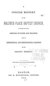 Concise History of the Baldwin Place Baptist Church, Together with the Articles of Faith and Practice: Also...calendar of the Present Members