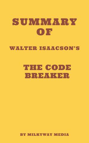 Summary of Walter Isaacson s The Code Breaker