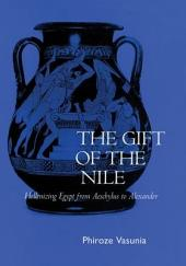 The Gift of the Nile: Hellenizing Egypt from Aeschylus to Alexander