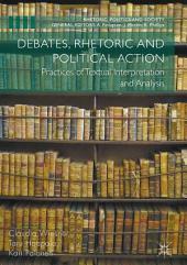 Debates, Rhetoric and Political Action: Practices of Textual Interpretation and Analysis