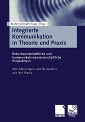 Integrierte Kommunikation in Theorie und Praxis: Betriebswirtschaftliche und kommunikationswissenschaftliche Perspektiven