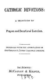 Catholic Devotions: A Selection of Prayers and Devotional Exercises