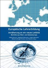 Europäische Lehrerbildung. Annäherung an ein neues Leitbild: Berichte aus West- und Südosteuropa