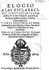 Elogio a las esclarecidas virtudes ... del Rey N. S. Don Felipe II ... y de su exemplar y Christianissima muerte, y Carta oratoria al ... Felipe III ...