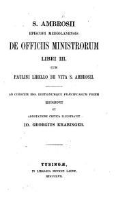 De officiis ministrorum libri III cum Paulini libello de vita S. Ambrosii: Recognovit et adnotatione critica illustravit Jo. Georgius Krabinger