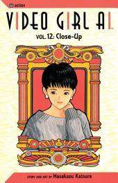 Video Girl Ai, Vol. 12: Close Up