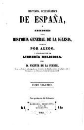 Historia eclesiástica de España: ó Adiciones á la Historia general de la iglesia, Volumen 2