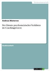 Der Einsatz psychometrischer Verfahren im Coachingprozess PDF