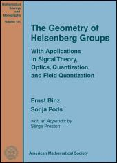 The Geometry of Heisenberg Groups: With Applications in Signal Theory, Optics, Quantization, and Field Quantization